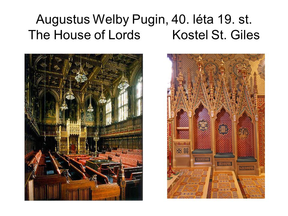 Augustus Welby Pugin, 40. léta 19. st. The House of Lords. Kostel St
