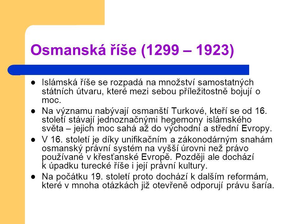 Osmanská říše (1299 – 1923) Islámská říše se rozpadá na množství samostatných státních útvaru, které mezi sebou příležitostně bojují o moc.
