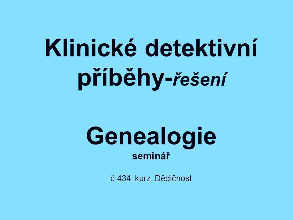 Klinické detektivní příběhy-řešení Genealogie seminář č. 434
