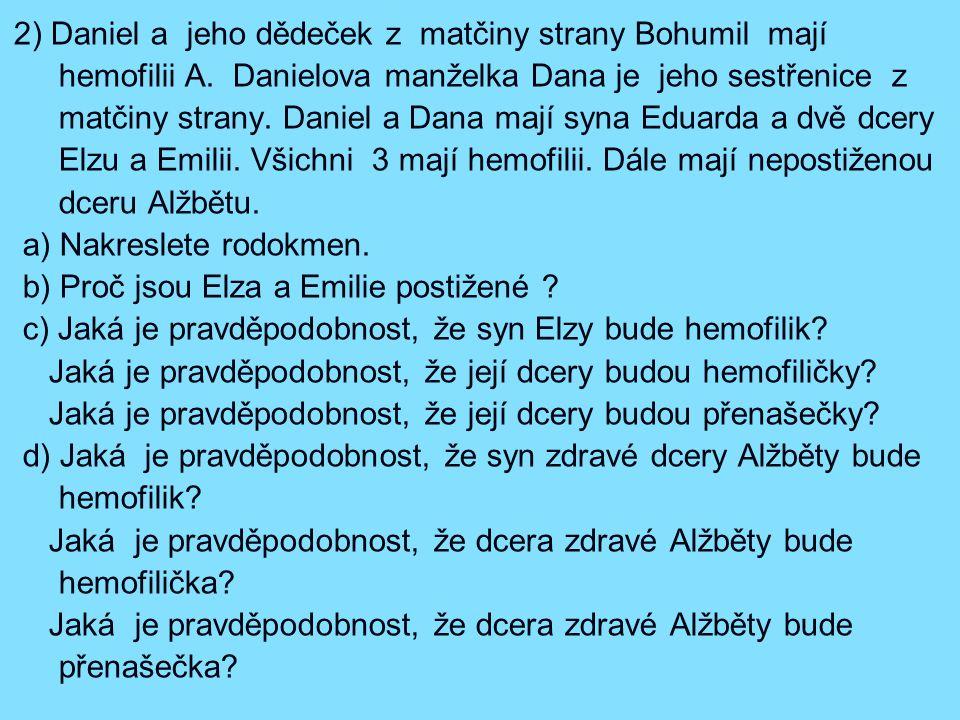 2) Daniel a jeho dědeček z matčiny strany Bohumil mají hemofilii A