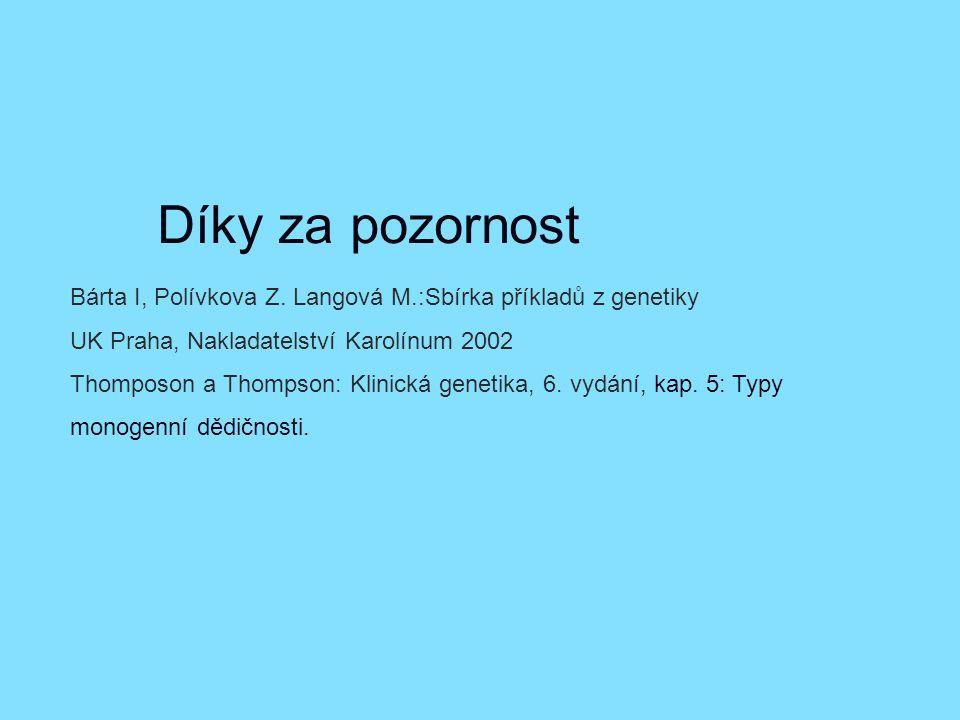 Díky za pozornost Bárta I, Polívkova Z. Langová M.:Sbírka příkladů z genetiky. UK Praha, Nakladatelství Karolínum 2002.