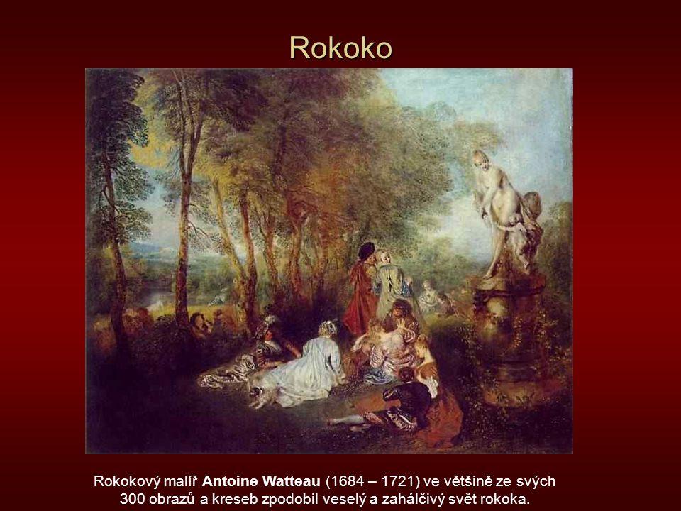 Rokoko Rokokový malíř Antoine Watteau (1684 – 1721) ve většině ze svých.