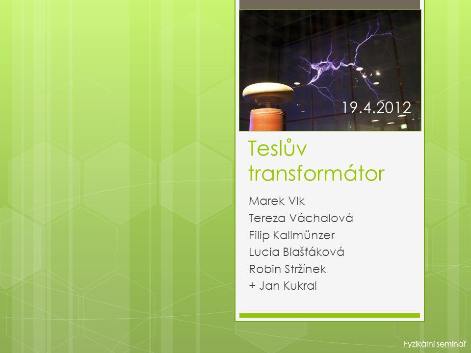 Teslův transformátor 19.4.2012 Marek Vlk Tereza Váchalová