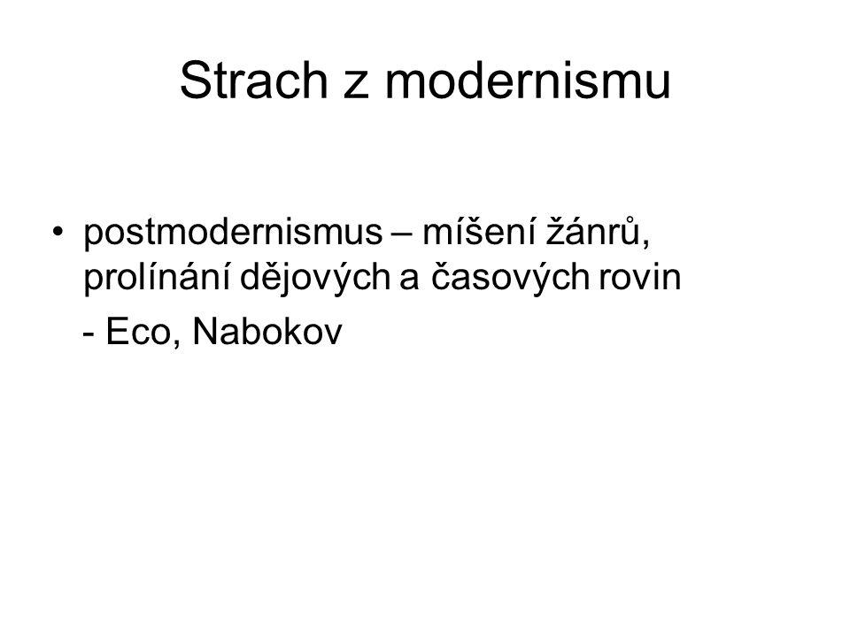 Strach z modernismu postmodernismus – míšení žánrů, prolínání dějových a časových rovin.