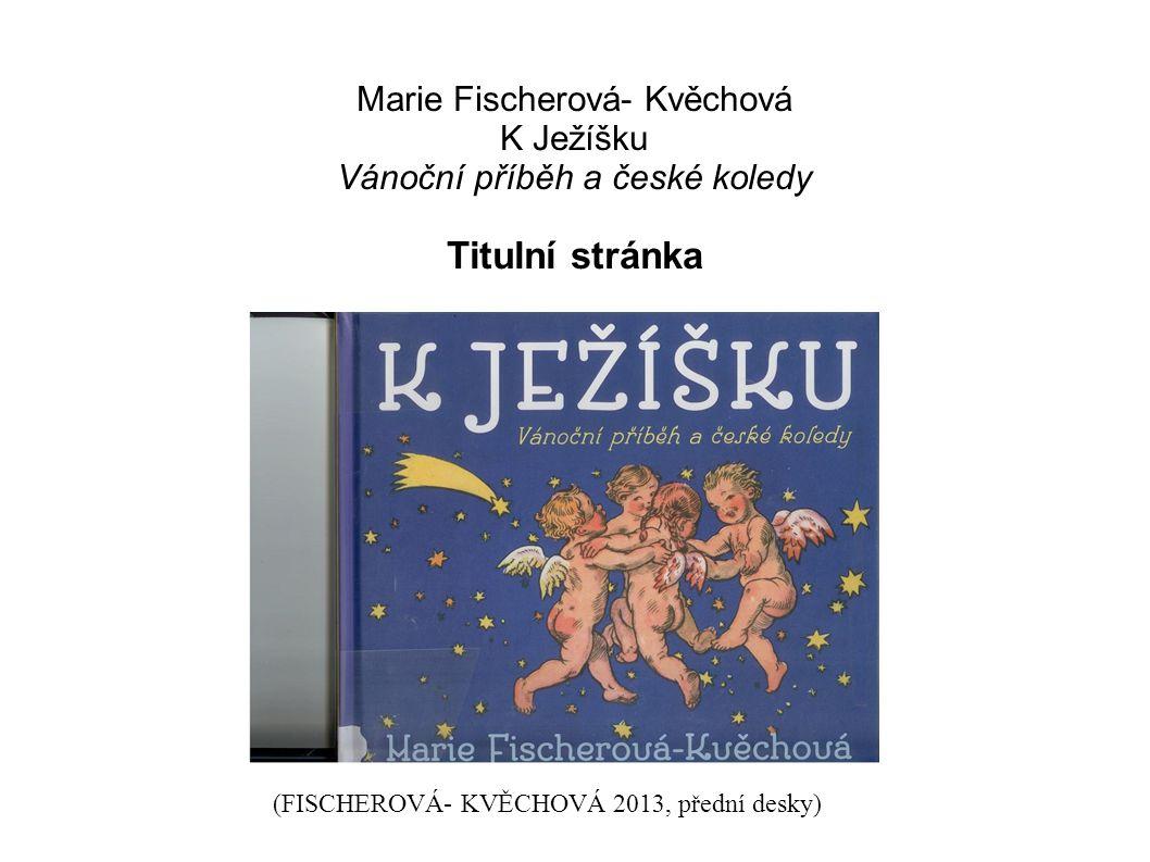 Marie Fischerová- Kvěchová K Ježíšku Vánoční příběh a české koledy Titulní stránka