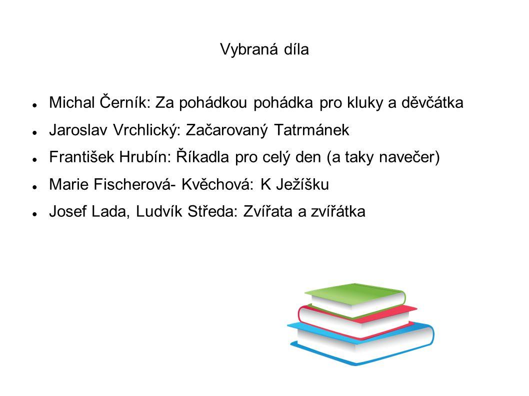 Vybraná díla Michal Černík: Za pohádkou pohádka pro kluky a děvčátka. Jaroslav Vrchlický: Začarovaný Tatrmánek.