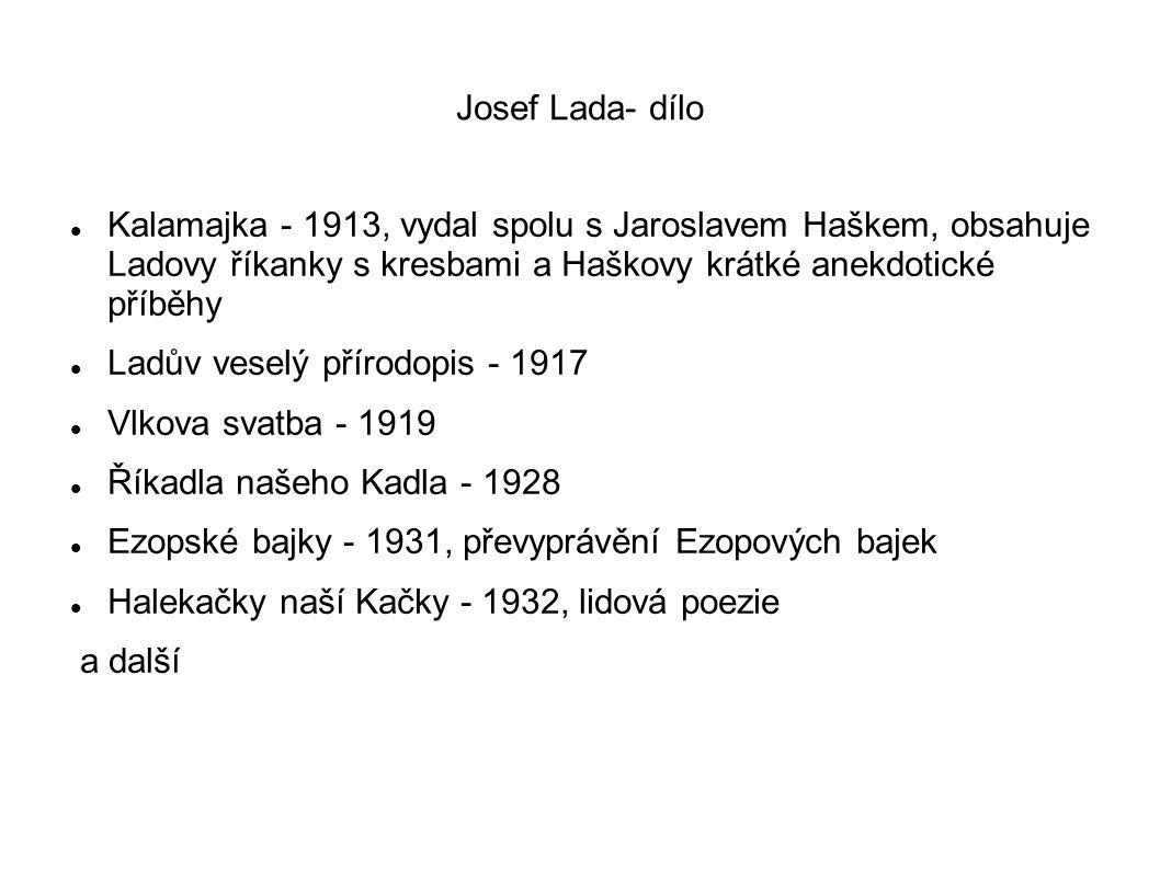 Josef Lada- dílo Kalamajka - 1913, vydal spolu s Jaroslavem Haškem, obsahuje Ladovy říkanky s kresbami a Haškovy krátké anekdotické příběhy.