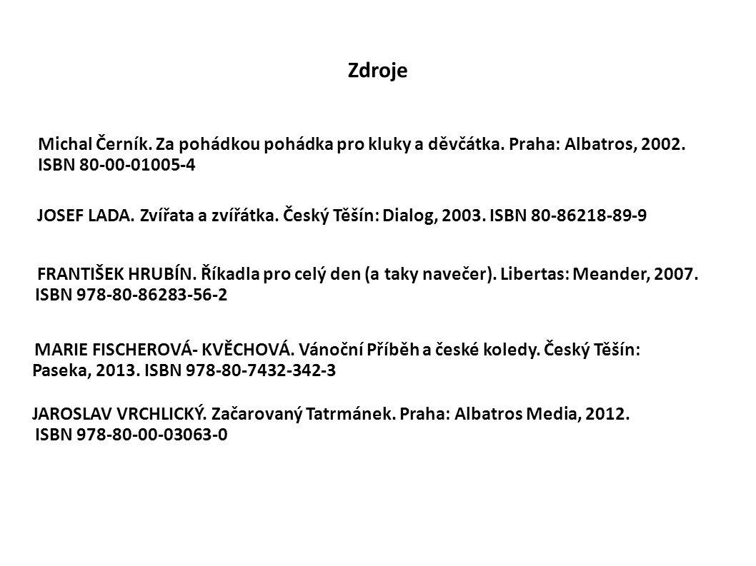 Zdroje Michal Černík. Za pohádkou pohádka pro kluky a děvčátka. Praha: Albatros, 2002. ISBN 80-00-01005-4.