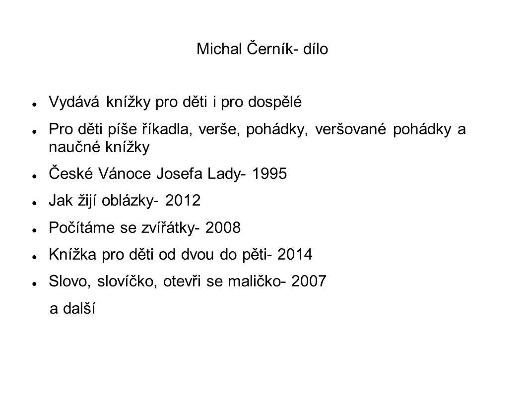 Michal Černík- dílo Vydává knížky pro děti i pro dospělé. Pro děti píše říkadla, verše, pohádky, veršované pohádky a naučné knížky.
