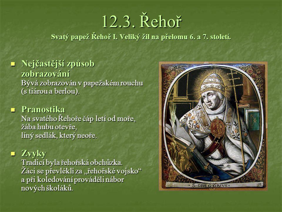 12.3. Řehoř Svatý papež Řehoř I. Veliký žil na přelomu 6. a 7. století.