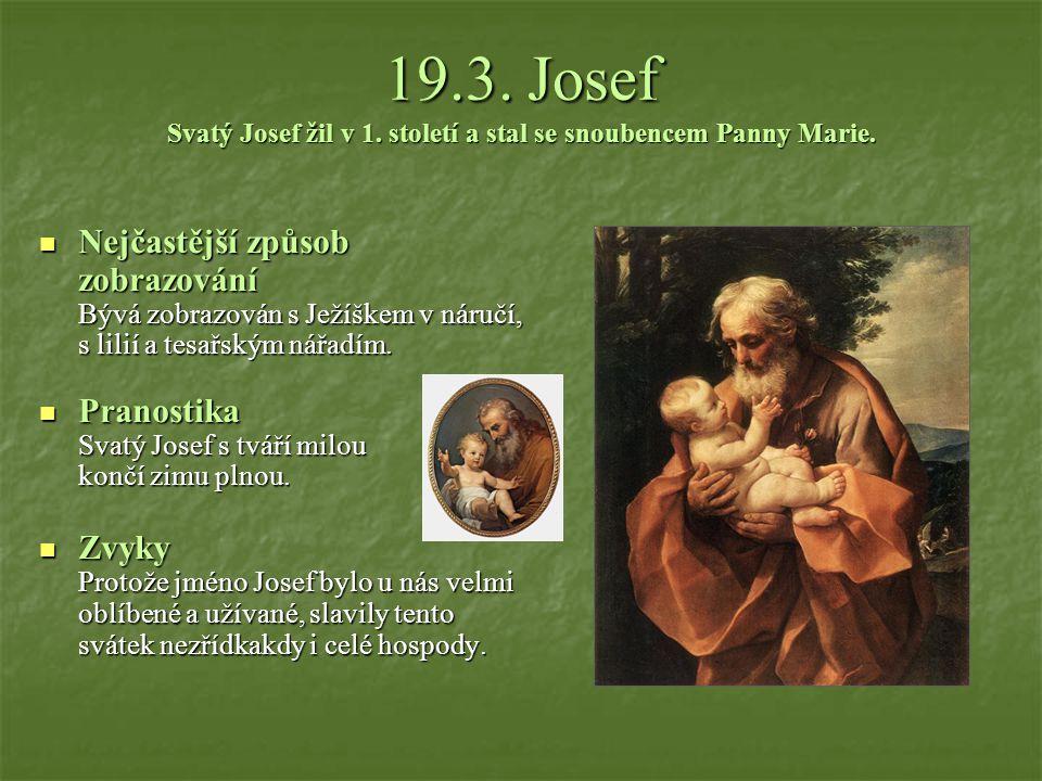 19.3. Josef Svatý Josef žil v 1. století a stal se snoubencem Panny Marie.