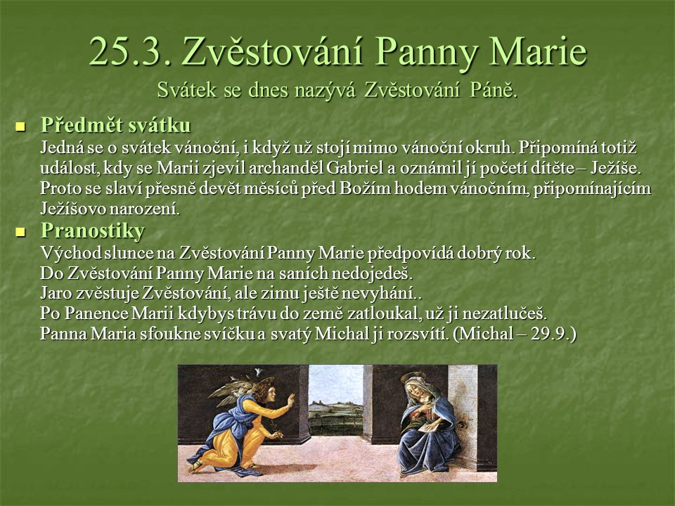 25.3. Zvěstování Panny Marie Svátek se dnes nazývá Zvěstování Páně.