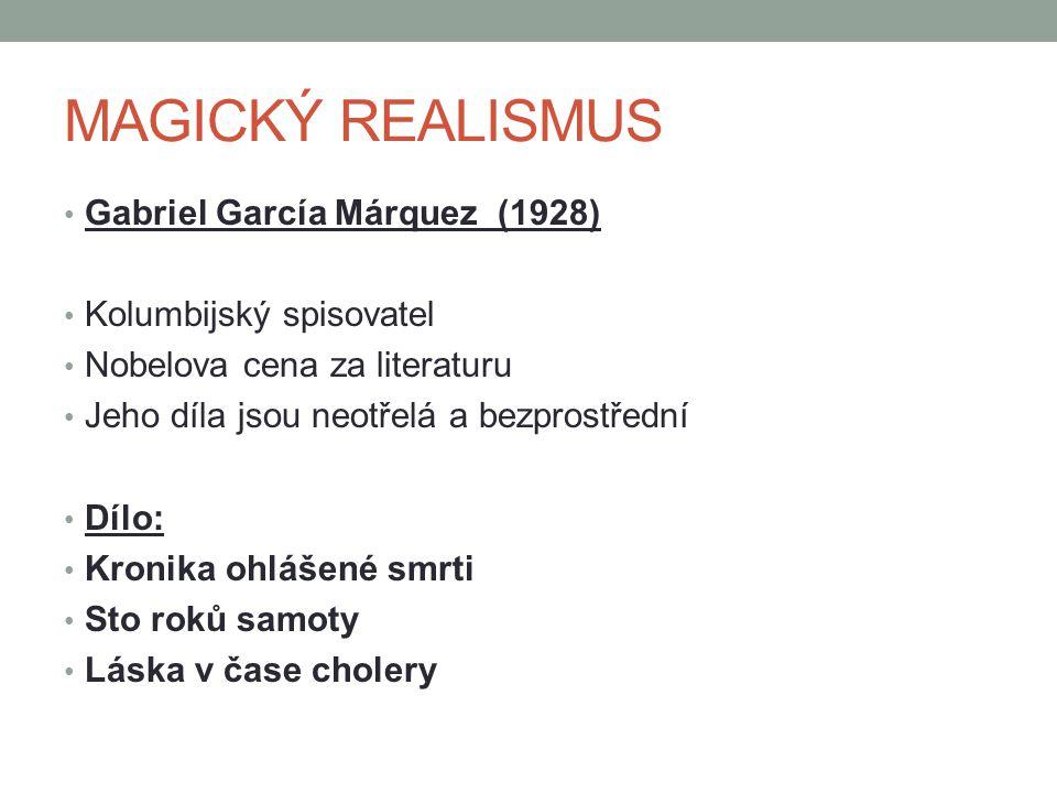 MAGICKÝ REALISMUS Gabriel García Márquez (1928) Kolumbijský spisovatel