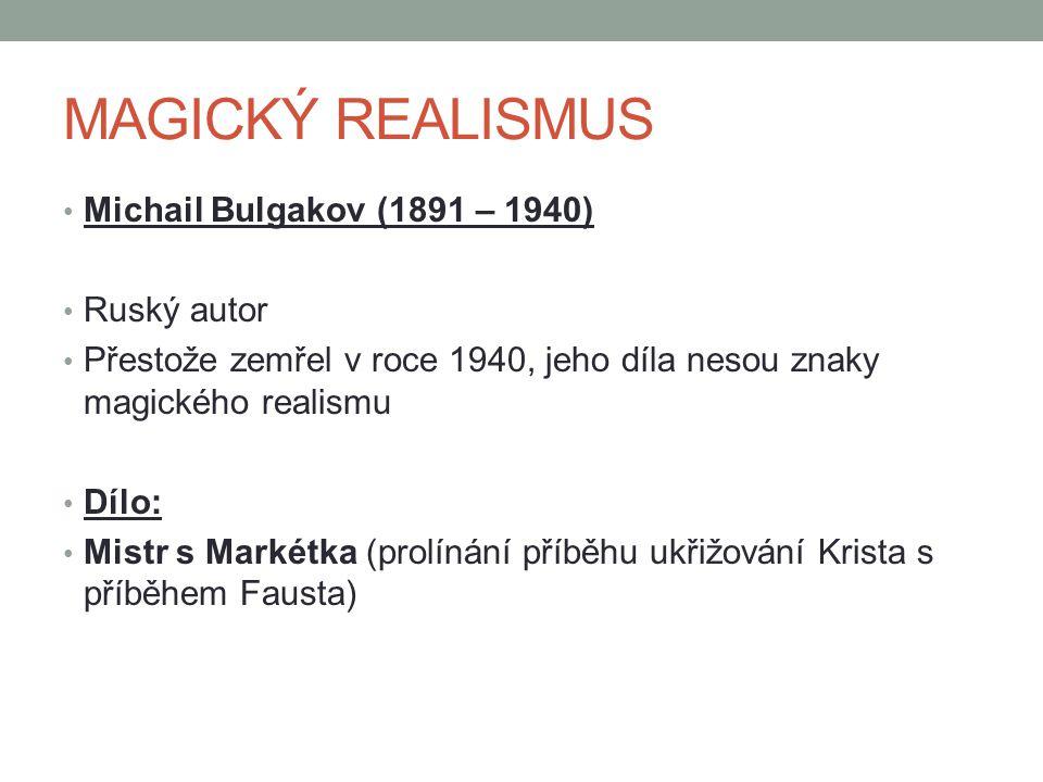 MAGICKÝ REALISMUS Michail Bulgakov (1891 – 1940) Ruský autor