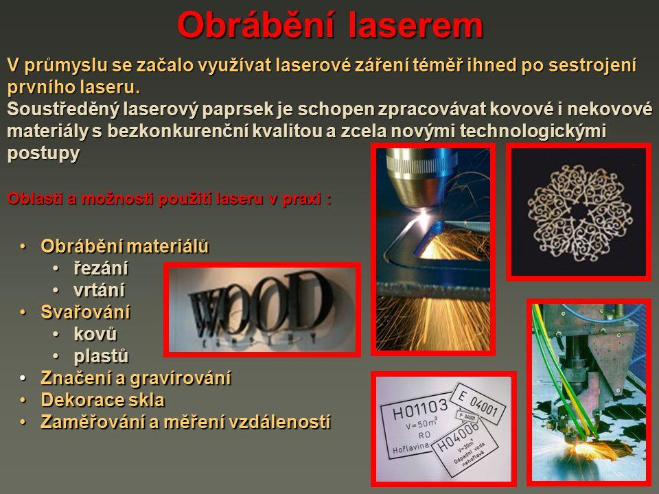 Obrábění laserem V průmyslu se začalo využívat laserové záření téměř ihned po sestrojení prvního laseru.