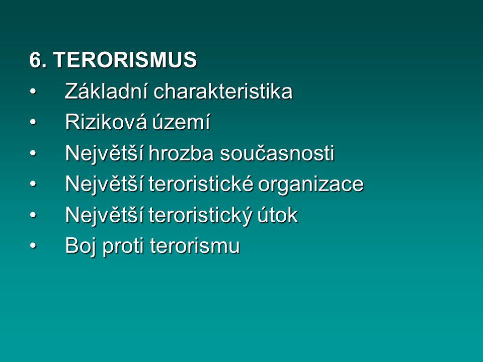 6. TERORISMUS Základní charakteristika. Riziková území. Největší hrozba současnosti. Největší teroristické organizace.