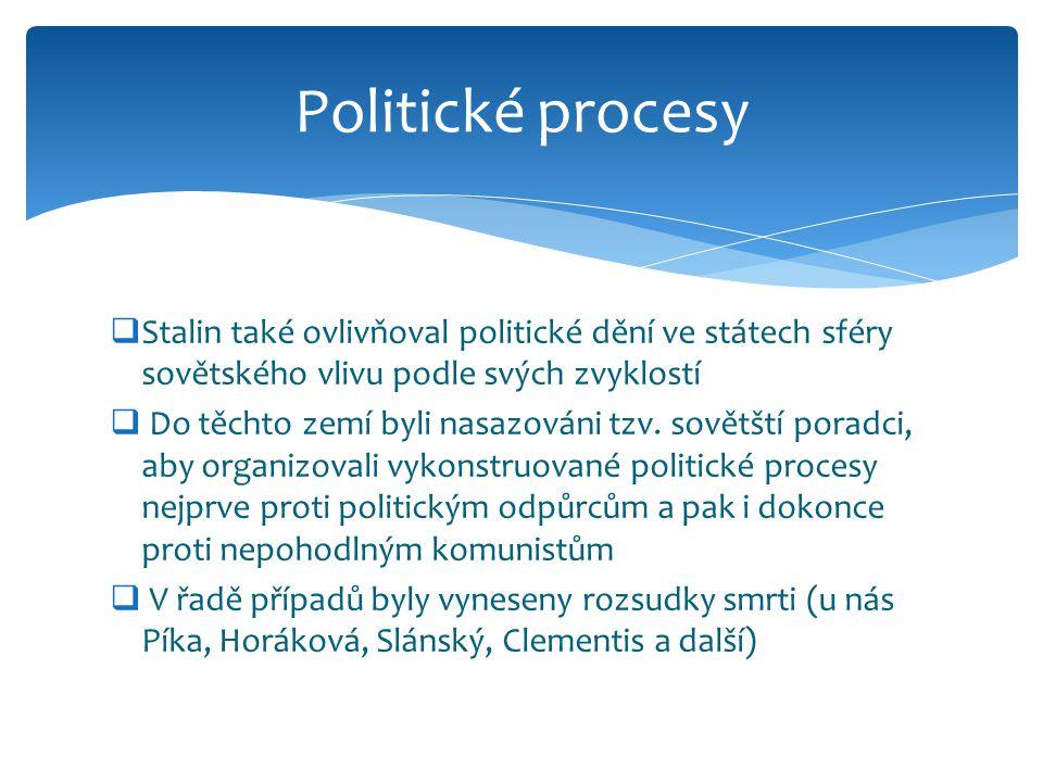 Politické procesy Stalin také ovlivňoval politické dění ve státech sféry sovětského vlivu podle svých zvyklostí.