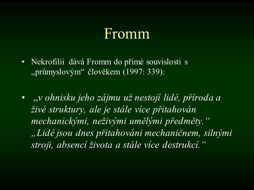 """Fromm Nekrofilii dává Fromm do přímé souvislosti s """"průmyslovým člověkem (1997: 339):"""