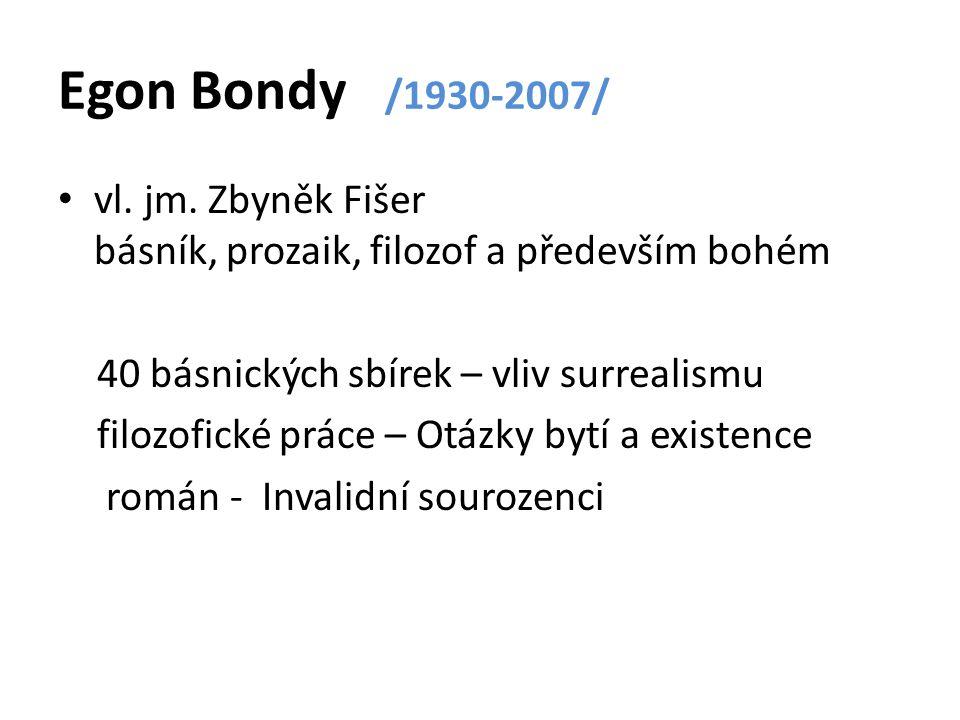 Egon Bondy /1930-2007/ vl. jm. Zbyněk Fišer básník, prozaik, filozof a především bohém.
