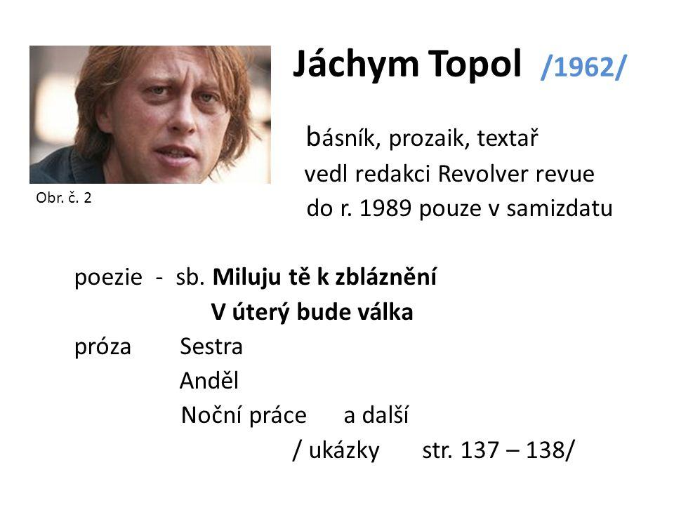 Jáchym Topol /1962/ básník, prozaik, textař