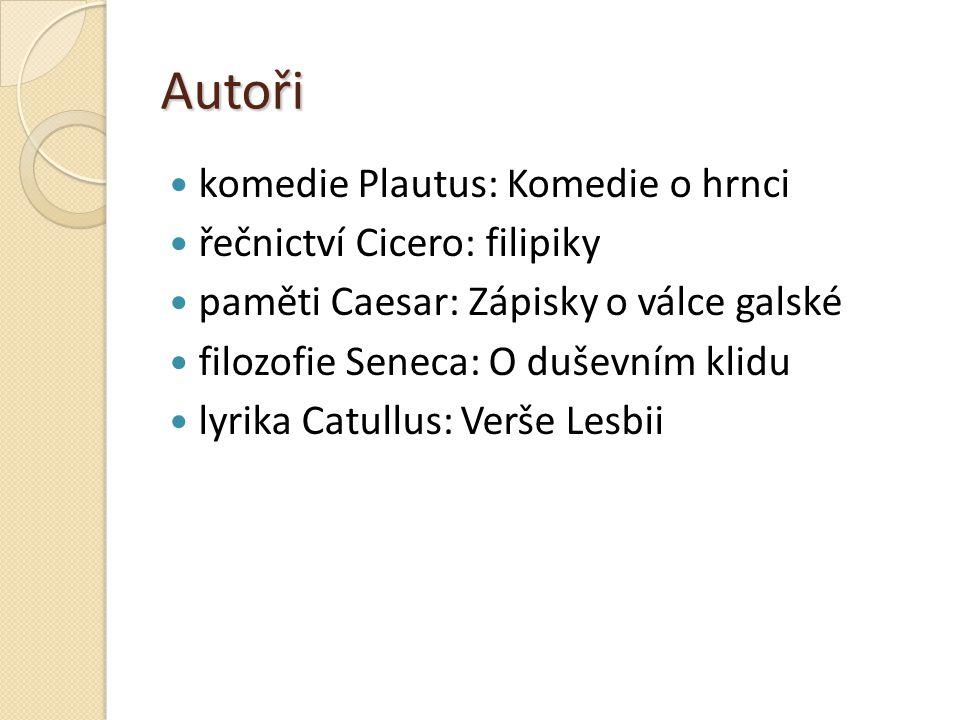 Autoři komedie Plautus: Komedie o hrnci řečnictví Cicero: filipiky