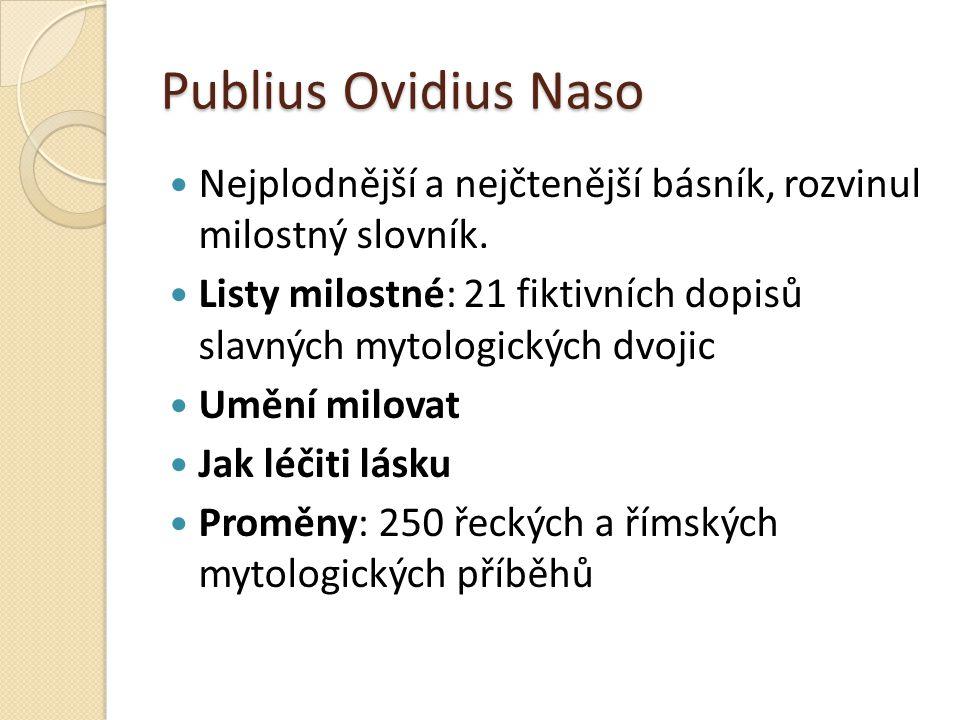 Publius Ovidius Naso Nejplodnější a nejčtenější básník, rozvinul milostný slovník.