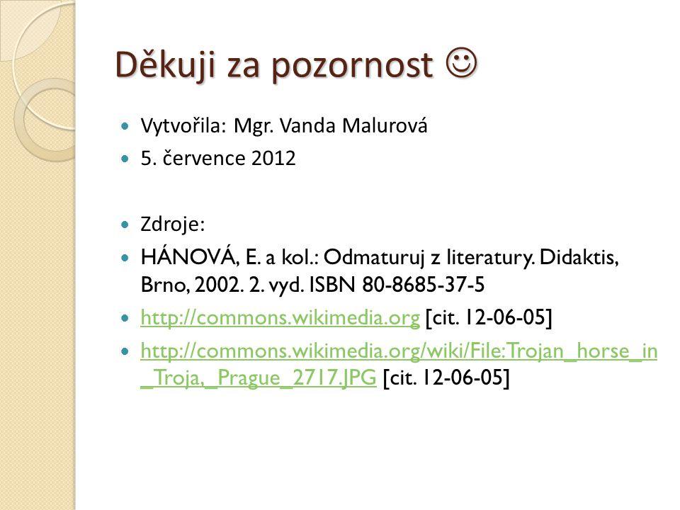 Děkuji za pozornost  Vytvořila: Mgr. Vanda Malurová 5. července 2012