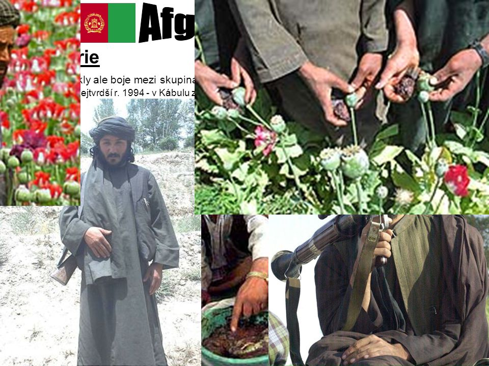 Afghánistán Historie. vypukly ale boje mezi skupinami mudžahidů. nejtvrdší r. 1994 - v Kábulu zabito v boji mezi dvěma frakcemi na 10 000lidí.