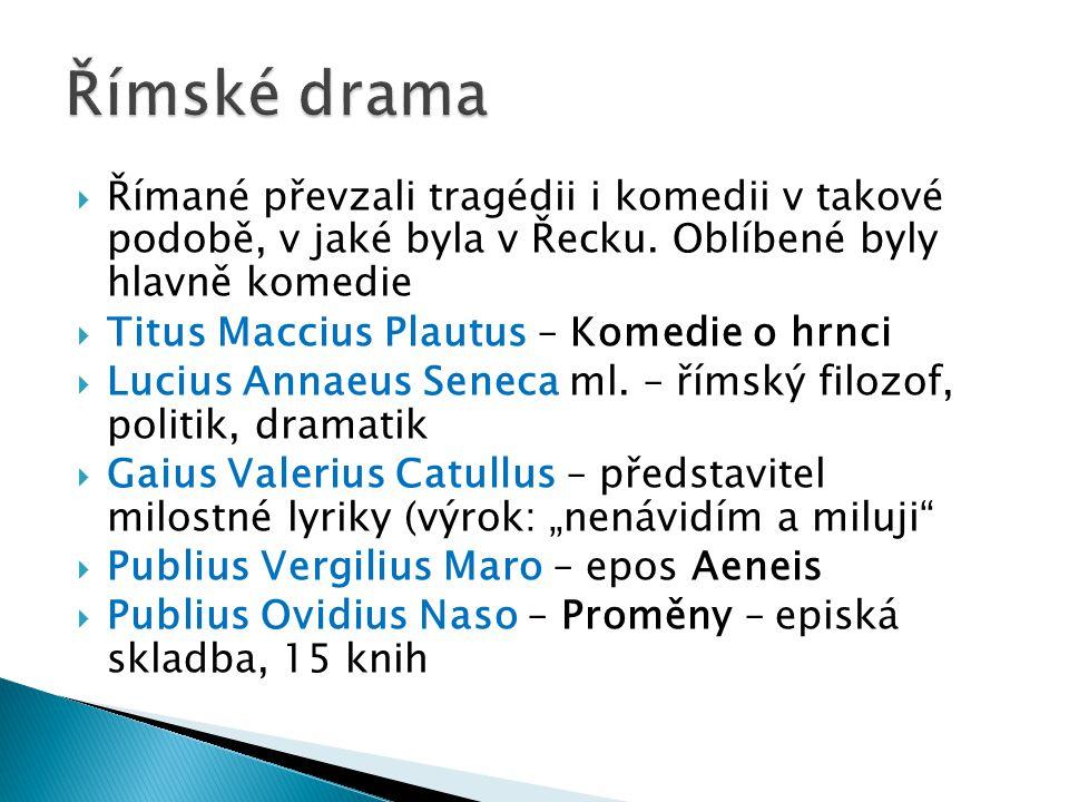 Římské drama Římané převzali tragédii i komedii v takové podobě, v jaké byla v Řecku. Oblíbené byly hlavně komedie.