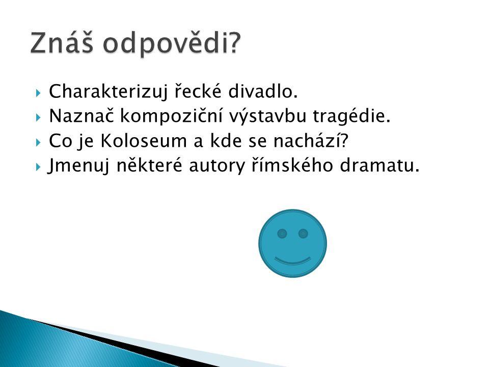 Znáš odpovědi Charakterizuj řecké divadlo.
