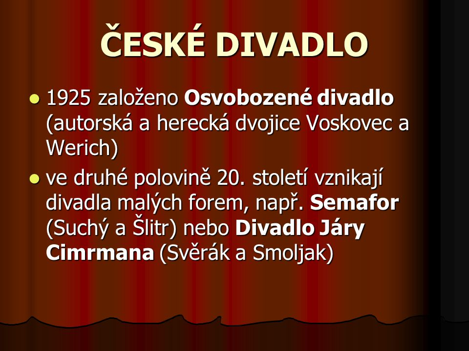 ČESKÉ DIVADLO 1925 založeno Osvobozené divadlo (autorská a herecká dvojice Voskovec a Werich)