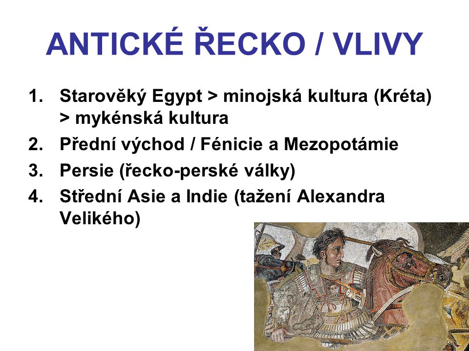 ANTICKÉ ŘECKO / VLIVY Starověký Egypt > minojská kultura (Kréta) > mykénská kultura. Přední východ / Fénicie a Mezopotámie.