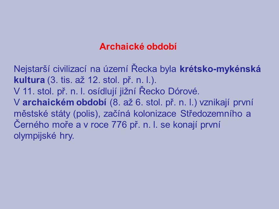 Archaické období Nejstarší civilizací na území Řecka byla krétsko-mykénská kultura (3. tis. až 12. stol. př. n. l.).