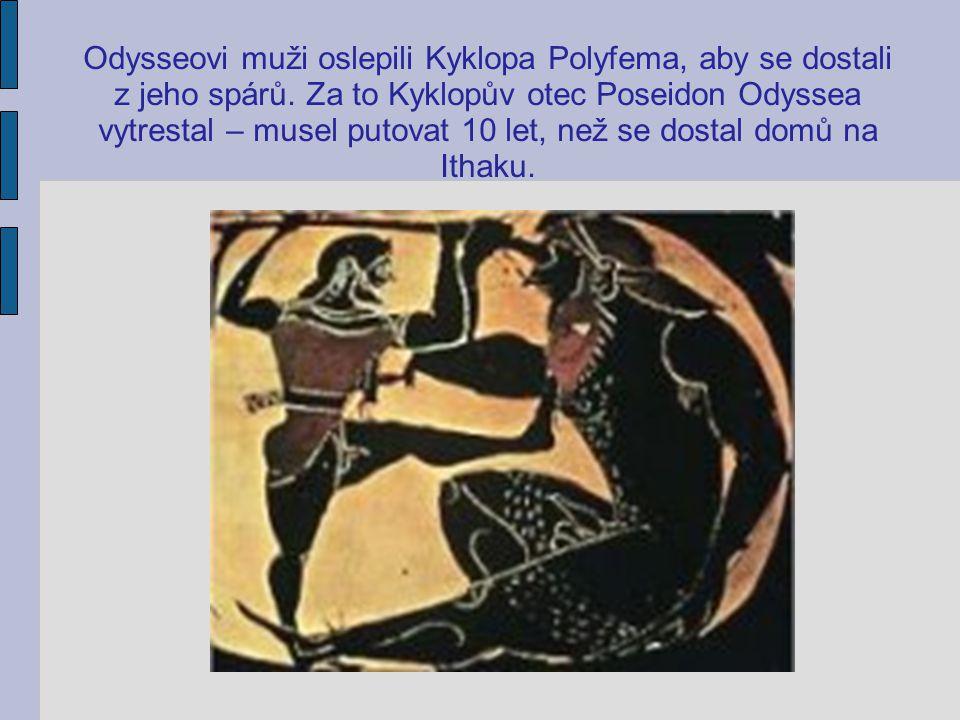 Odysseovi muži oslepili Kyklopa Polyfema, aby se dostali z jeho spárů