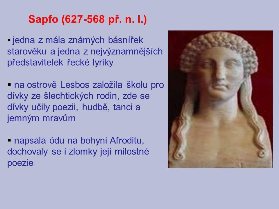Sapfo (627-568 př. n. l.) jedna z mála známých básnířek starověku a jedna z nejvýznamnějších představitelek řecké lyriky.