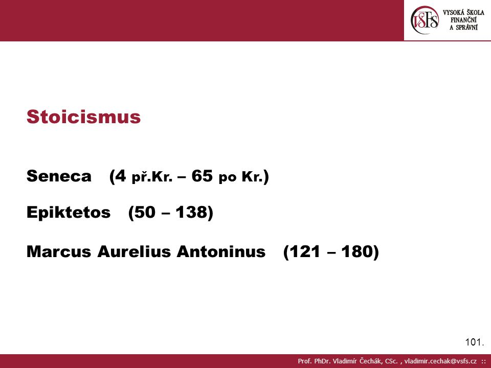 Stoicismus Seneca (4 př.Kr. – 65 po Kr.) Epiktetos (50 – 138)