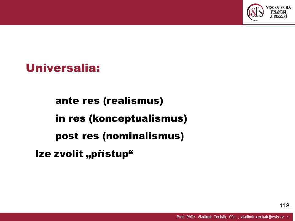 Universalia: ante res (realismus) in res (konceptualismus)