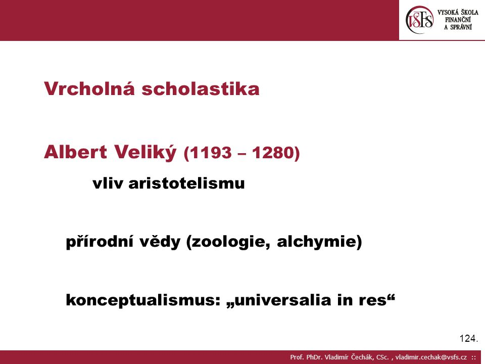 Vrcholná scholastika Albert Veliký (1193 – 1280) vliv aristotelismu