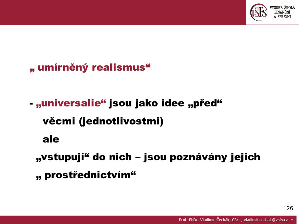 """- """"universalie jsou jako idee """"před věcmi (jednotlivostmi) ale"""