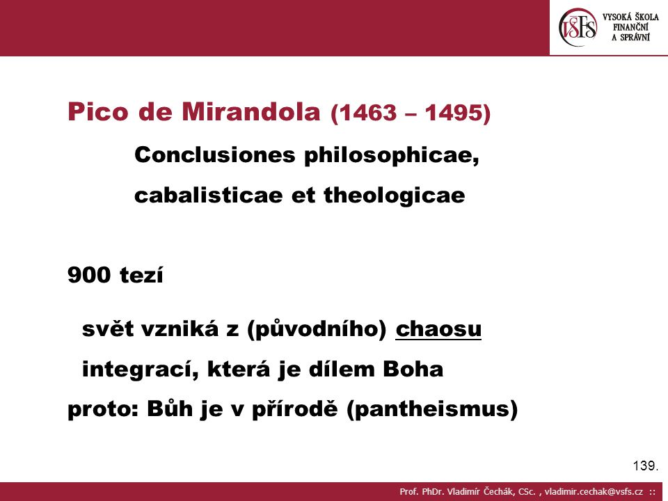 Pico de Mirandola (1463 – 1495) Conclusiones philosophicae, cabalisticae et theologicae. 900 tezí.