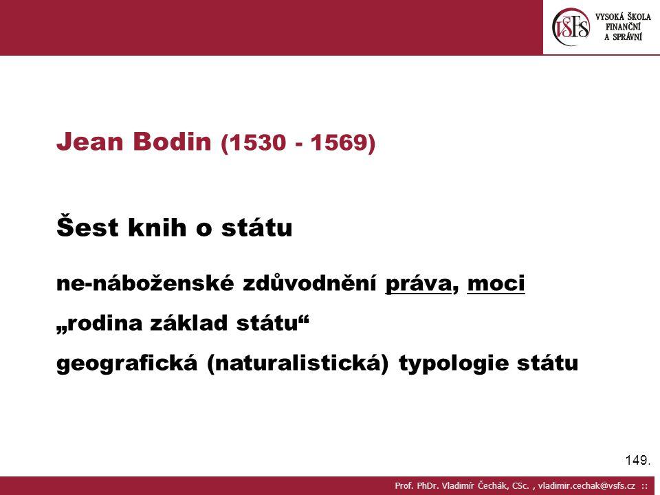 Jean Bodin (1530 - 1569) Šest knih o státu