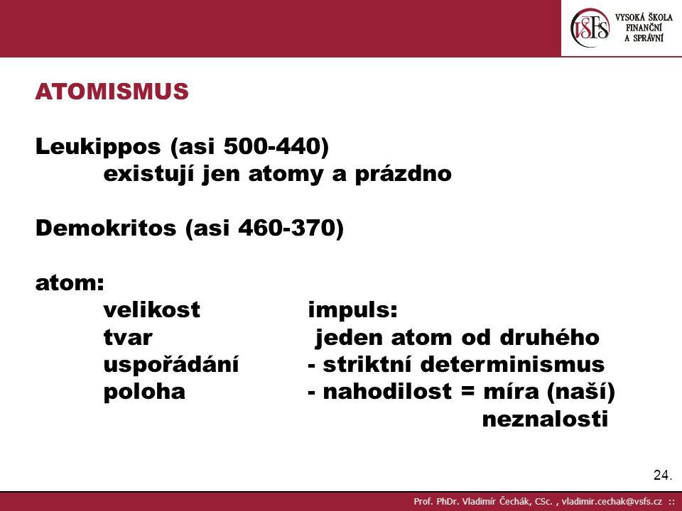 existují jen atomy a prázdno Demokritos (asi 460-370) atom: