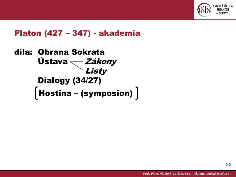 Platon (427 – 347) - akademia díla: Obrana Sokrata Ústava Zákony Listy