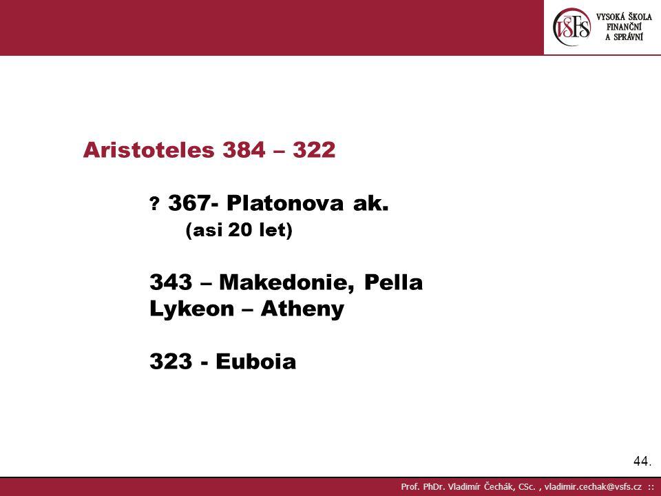 Aristoteles 384 – 322 367- Platonova ak. (asi 20 let)