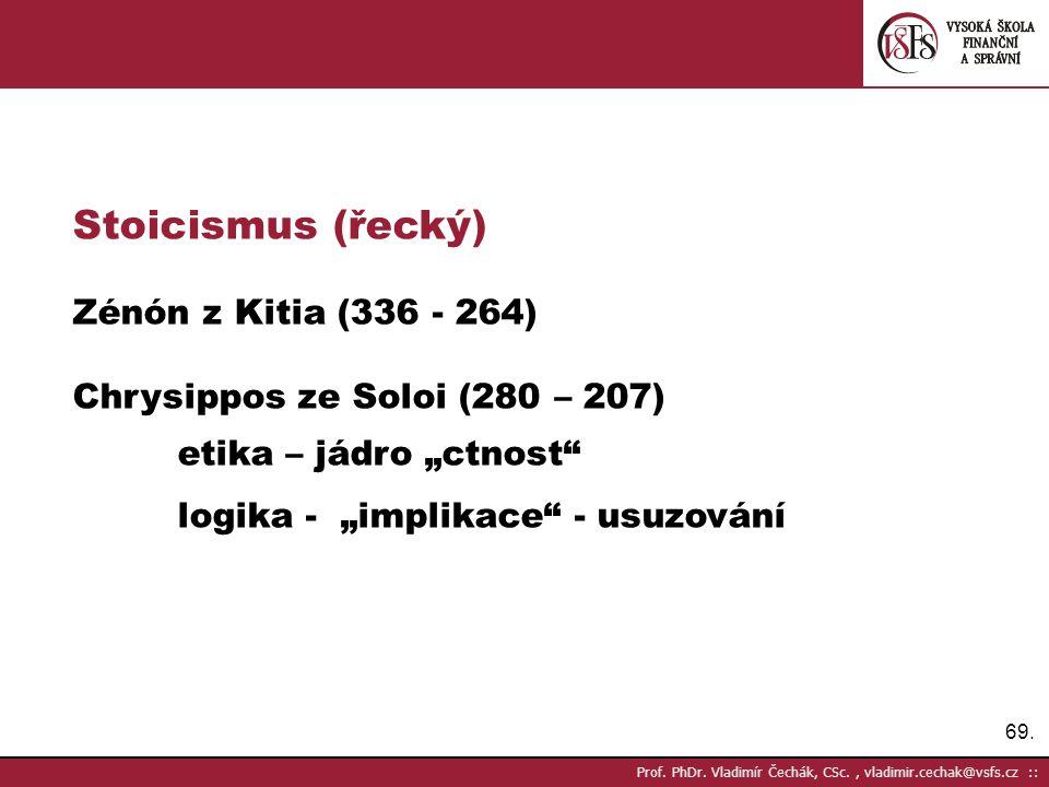 Stoicismus (řecký) Zénón z Kitia (336 - 264)