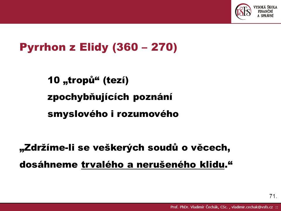 """Pyrrhon z Elidy (360 – 270) 10 """"tropů (tezí) zpochybňujících poznání"""