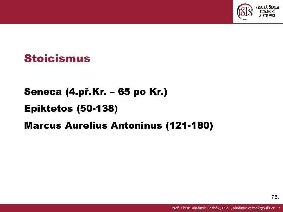 Stoicismus Seneca (4.př.Kr. – 65 po Kr.) Epiktetos (50-138)