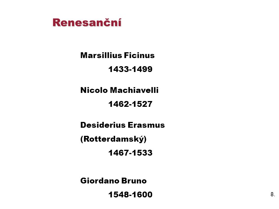 Renesanční Marsillius Ficinus 1433-1499 Nicolo Machiavelli 1462-1527