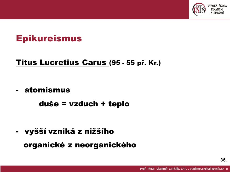 Epikureismus Titus Lucretius Carus (95 - 55 př. Kr.) atomismus