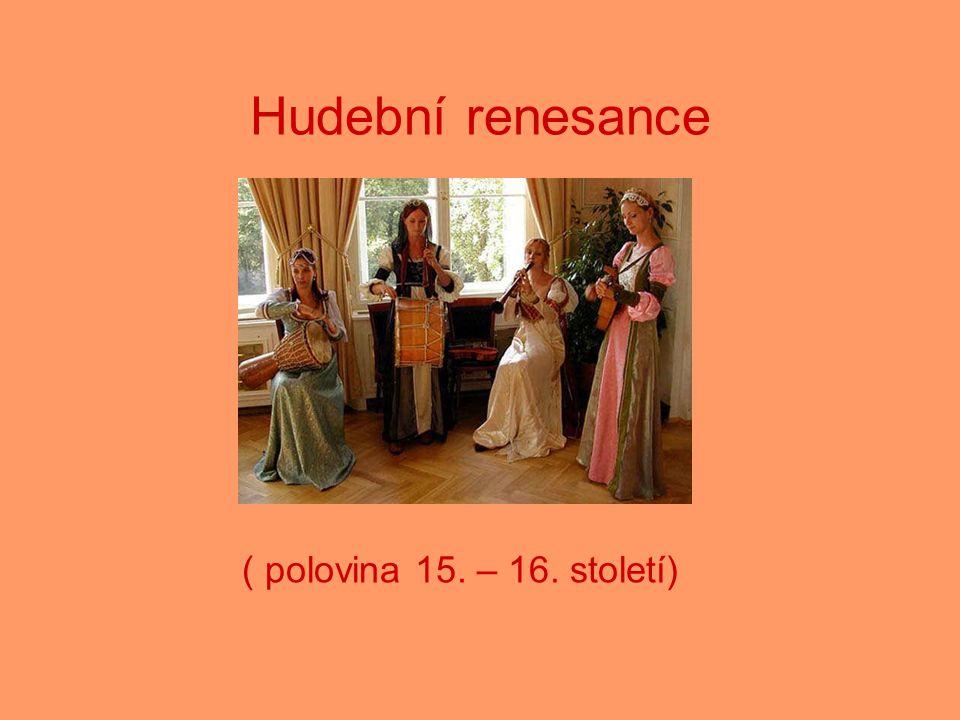 Hudební renesance ( polovina 15. – 16. století)